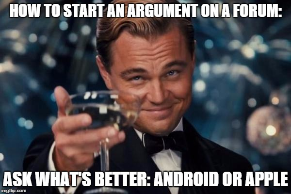 How to start an agreement on a forum ask what's better android or a Apple