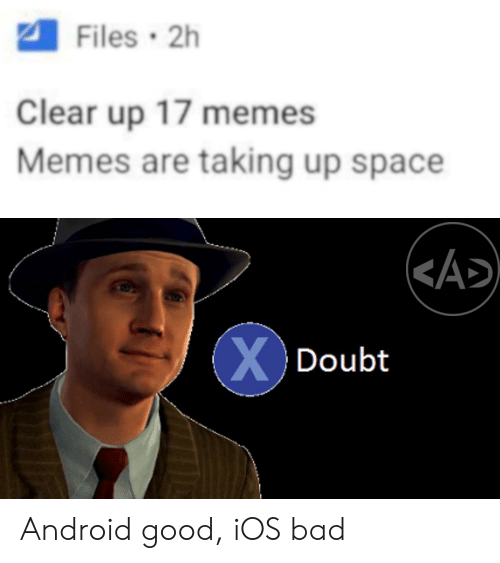 Clear up 17 memes and memes are taking up space android good ios bad